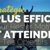 La Stratégie la Plus Efficace pour Rester Motivé et Atteindre ton Objectif